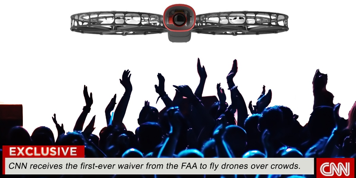 FAA awards first-ever waiver to CNN to fly over crowds
