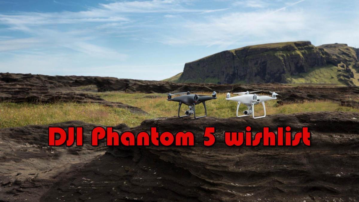 DJI-phantom-5-wishlist