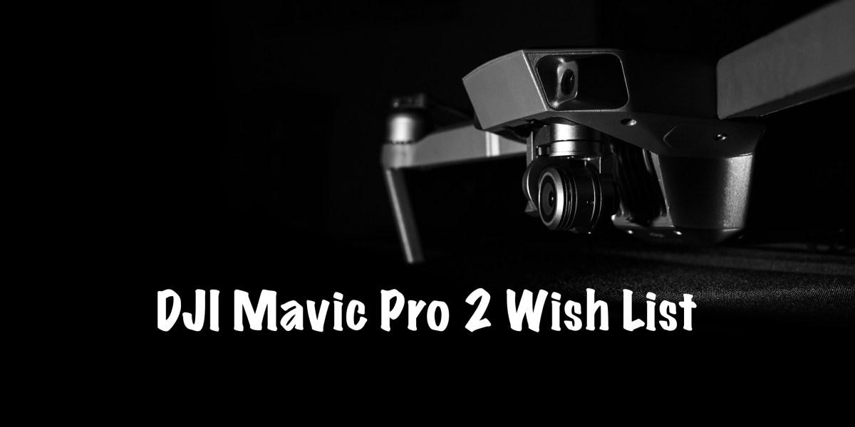 DroneDJ DJI Mavic Pro 2 wish list