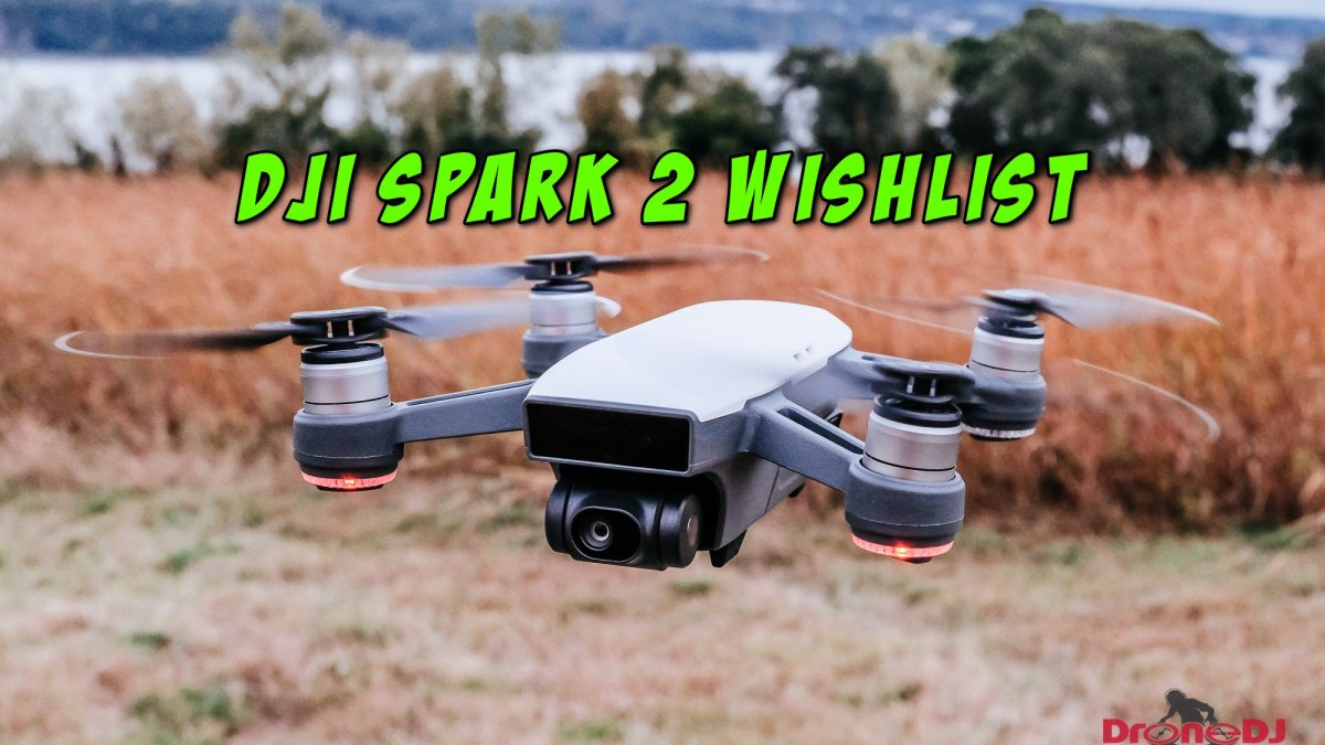 DroneDJ - The DJI Spark 2 wishlist
