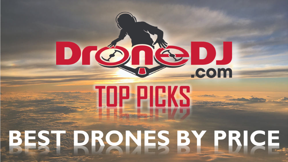 DroneDJ Best Drones By Price