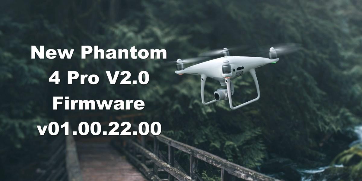 New Phantom 4 Pro V2.0 Firmware Released - v01.00.22.00