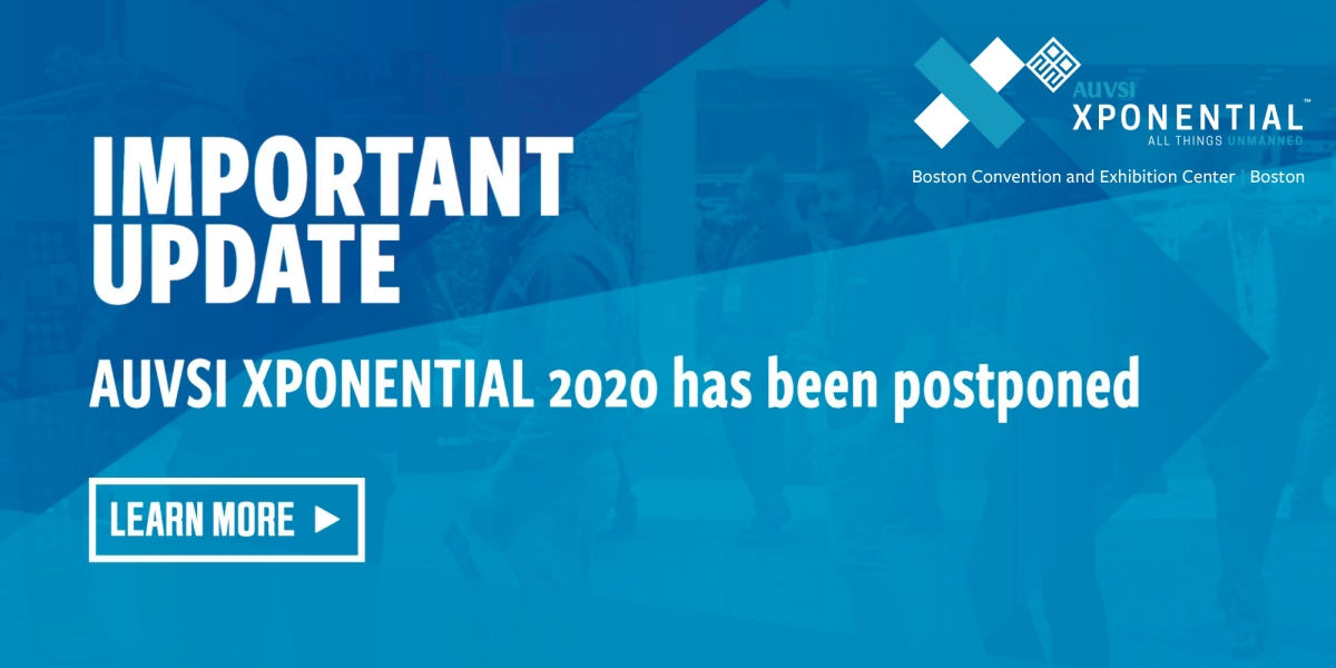 Just now we learn that AUVSI has decided to postpone the XPonential 2020 event in Boston. The new tentatively identified the dates are August 10-12 for the 2020 event. See below for more information.
