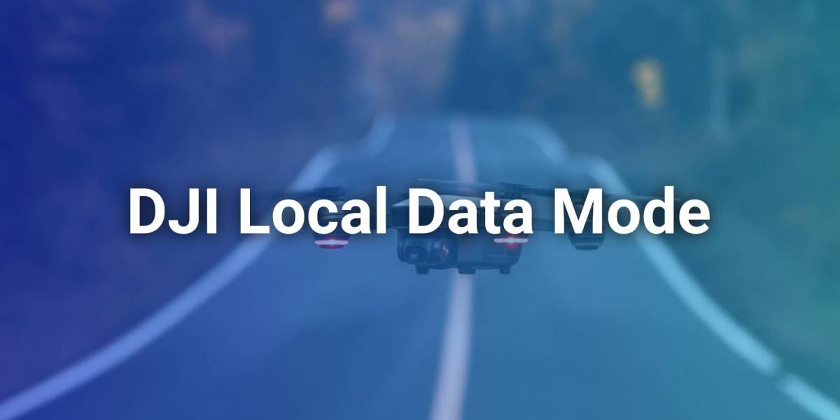 DJI local data mode drone