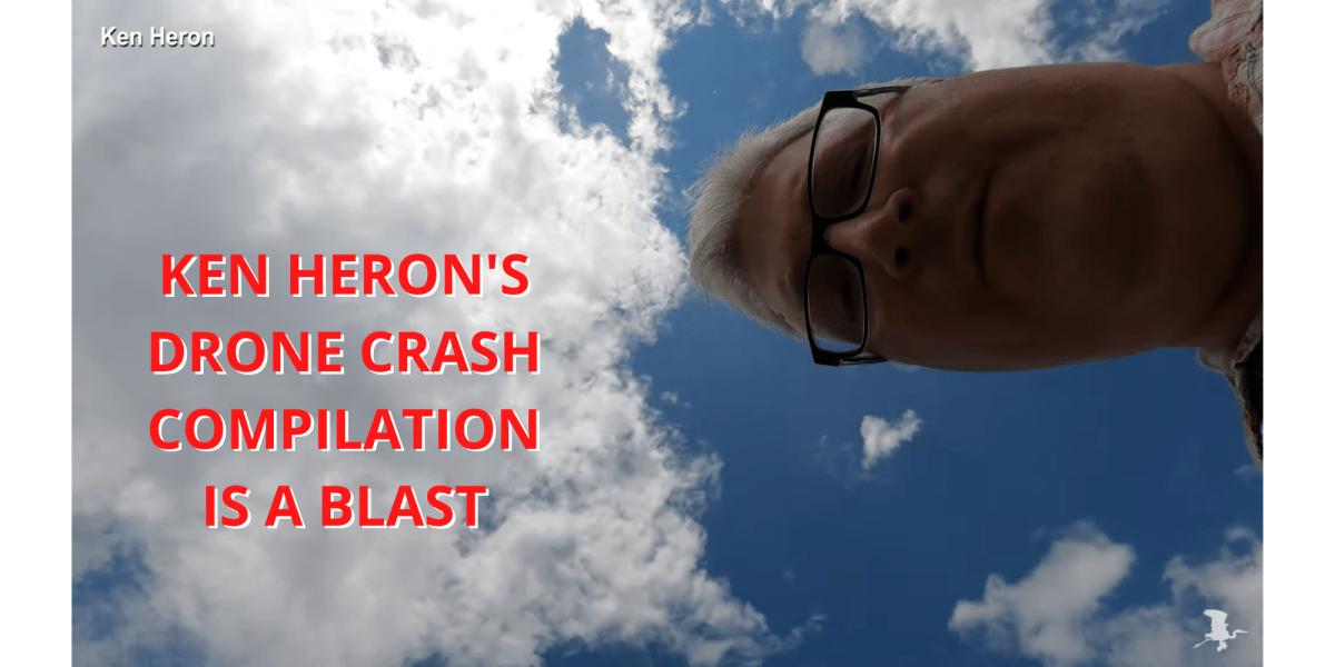 Ken Heron Drone Crash Compilation
