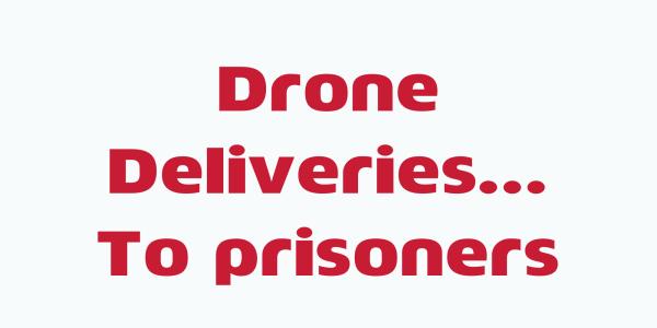 drone delivers contraband prison